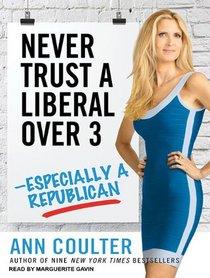 Never Trust a Liberal Over Three--Especially a Republican