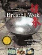 The Breath of a Wok : Unlocking the Spirit of Chinese Wok Cooking Through Recipes and Lore