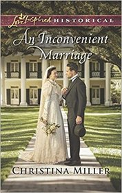 An Inconvenient Marriage (Love Inspired Historical, No 414)