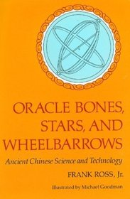 Oracle Bones, Stars, and Wheelbarrows : Ancient Chinese Science and Technology