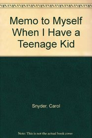 Memo to Myself When I Have a Teenage Kid