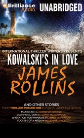 Kowalski's in Love and Other Stories: Kowalski's in Love, Man Catch, Sacrificial Lion, Operation Northwoods, and Success of a Mission (International Thriller Writers Presents: Thriller, Vol. 1)