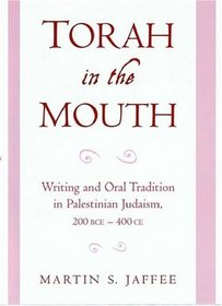 Torah in the Mouth: Writing and Oral Tradition in Palestinian Judaism, 200 Bce-400 Ce