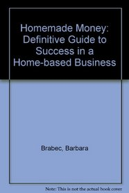 Homemade money: The definitive guide to success in a home business