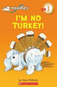 I'm No Turkey! (Scholastic Reader Level 1)