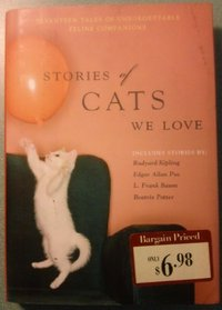 Stories of Cats We Love: Seventeen Tales of Unforgettable Feline Companions