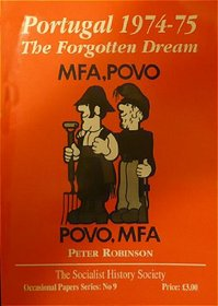 PORTUGAL 1974-75: THE FORGOTTEN DREAM (SOCIALIST HISTORY SOCIETY OCCASIONAL PAPERS)