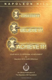 Conceive It! Believe It! Achieve It!: Your Keys to Personal Achievement