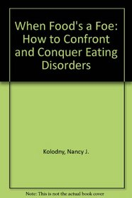 When Food's a Foe: How to Confront and Conquer Eating Disorders