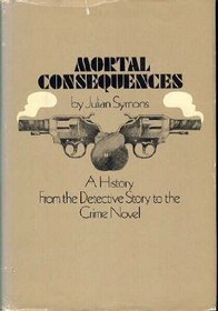 Mortal consequences;: A history from the detective story to the crime novel