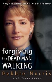Forgiving the Dead Man Walking : Only One Woman Can Tell the Entire Story
