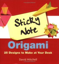 Sticky Note Origami : 25 Designs to Make at Your Desk