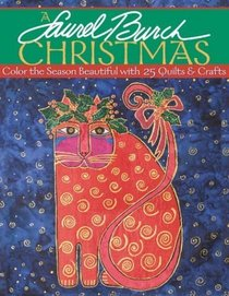 A Laurel Burch Christmas: Color the Season Beautiful With 25 Quilts  Crafts
