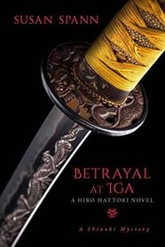 Betrayal at Iga: A Hiro Hattori Novel (A Shinobi Mystery)
