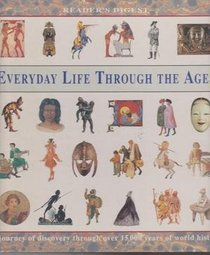 Everyday Life Through The Ages - A Journey Of Discovery Through Over 15,000 Years Of World History