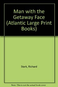 Man with the Getaway Face (Atlantic Large Print Books)