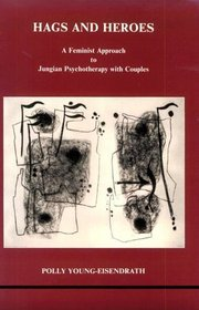 Hags and Heroes: A Feminist Approach to Jungian Psychotherapy With Couples (Studies in Jungian Psychology, 18.)