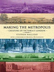 Making the Metropolis: Creators of Victoria's London