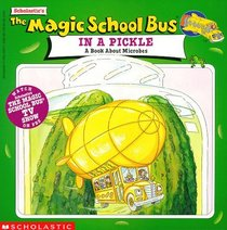 The Magic School Bus in a Pickle: A Book About Microbes (Magic School Bus)