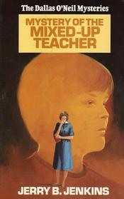 Mystery of the Mixed-Up Teacher (Dallas O'Neil Mysteries, No 2)