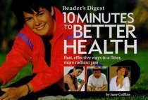 Ten Minutes to Better Health: Fast, Effective Ways to a Fitter, More Radiant You