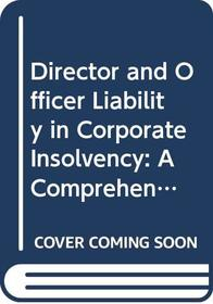 Director and Officer Liability in Corporate Insolvency: A Comprehensive Guide to Rights and Obligations
