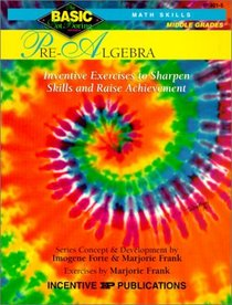 Pre-Algebra: Grades 6-8 : Inventive Exercises to Sharpen Skills and Raise Achievement (Basic, Not Boring  6 to 8)