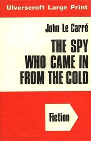 Spy Who Came in from the Cold, The (Ulverscroft large print series. [fiction])