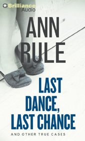 Last Dance, Last Chance: And Other True Cases (Ann Rule's Crime Files)
