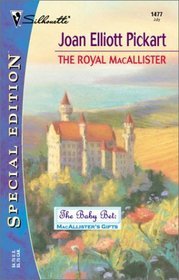 The Royal MacAllister (Baby Bet : MacAllister's Gifts) (Silhouette Special Edition, No 1477)