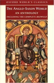 The Anglo-Saxon World: An Anthology (Including the Complete Beowulf)