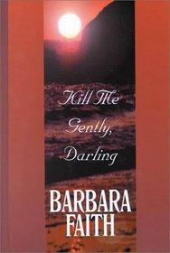 Kill Me Gently, Darling (Five Star Standard Print Romance)