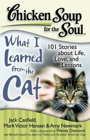 Chicken Soup for the Soul: What I Learned from the Cat: 101 Stories about Life, Love and Lessons