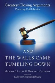 And the Walls Came Tumbling Down: Greatest Closing Arguments Protecting Civil Liberties