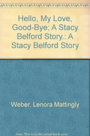 Hello, My Love, Good-Bye; A Stacy Belford Story.: A Stacy Belford Story