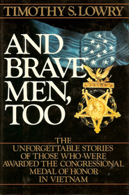 And Brave Men, Too: The Unforgettable Stories of Those Who Were Awarded the Congressional Medal of Honor in Vietnam
