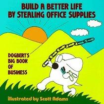 Build A Better Life By Stealing Office Supplies (Dilbert)