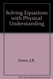 Solving Equations with Physical Understanding,