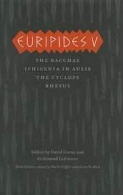 Euripides V: Bacchae, Iphigenia in Aulis, The Cyclops, Rhesus (The Complete Greek Tragedies)