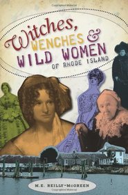 Witches, Wenches and Wild Women of Rhode Island
