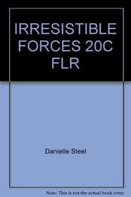 IRRESISTIBLE FORCES 20C FLR