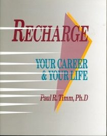 Recharge Your Career and Your Life: 5 Best Ideas and 95 Activities That Translate Into Success and Renewal