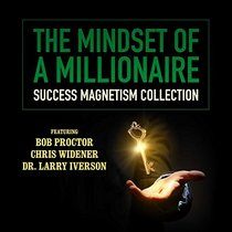 The Mindset of a Millionaire : Success Magnetism Collection