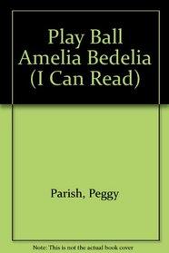 Play Ball Amelia Bedelia Icr 87