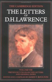 The Letters of D. H. Lawrence: Volume 8, Previously Unpublished Letters and General Index (The Cambridge Edition of the Letters of D. H. Lawrence)