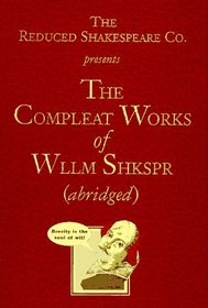 The Complete Works of William Shakespeare : Reduced Shakespeare Company Presents