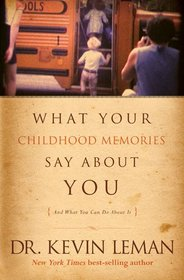 What Your Childhood Memories Say about You-- And What You Can Do about It