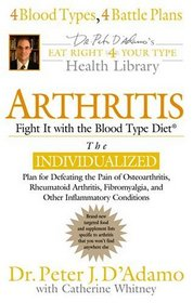 Arthritis: Fight It With the Blood Type Diet (D'adamo, Peter. Eat Right 4 Your Type Library.)