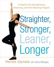 Straighter, Stronger, Leaner, Longer: A Head-to-Toe Strengthening, Stretching, and Pain-Relieving Program