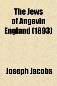 The Jews of Angevin England (1893)